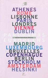 Panoramas européens : Athènes, Rome, Lisbonne, Paris, Londres, Vienne, Dublin, Madrid, Luxembourg, Bruxelles, Copenhague, Berlin, Stockholm, Amsterdam, Helsinski