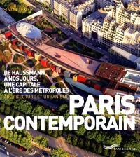 Paris contemporain : de Haussmann à nos jours, une capitale à l'ère des métropoles : architecture et urbanisme