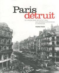 Paris détruit : du vandalisme architectural aux grandes opérations d'urbanisme