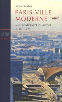 Paris-ville moderne : Maine-Montparnasse et La Défense : 1950-1975