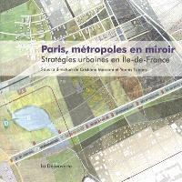 Paris, métropoles en miroir : stratégies urbaines en Ile-de-France