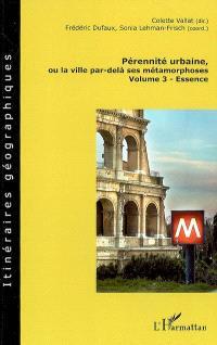 Pérennité urbaine ou La ville par-delà ses métamorphoses. Volume 3, Essence