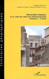 Pérennité urbaine ou La ville par-delà ses métamorphoses. Volume 1, Traces