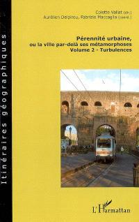 Pérennité urbaine ou La ville par-delà ses métamorphoses. Volume 2, Turbulences
