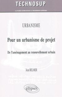 Pour un urbanisme de projet : de l'aménagement au renouvellement urbain : urbanisme