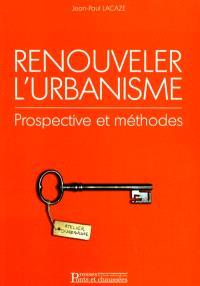 Renouveler l'urbanisme : prospective et méthodes