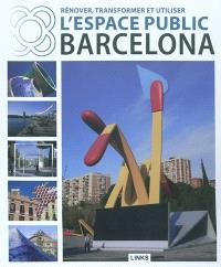 Rénover, transformer et utiliser l'espace public : la clé de Barcelone