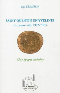 Saint-Quentin-en-Yvelines : le centre-ville 1973-2003 : une épopée urbaine