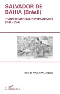 Salvador de Bahia (Brésil) : transformations et permanences (1549-2004)