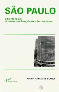 Sao Paulo : ville mondiale et urbanisme français sous les tropiques