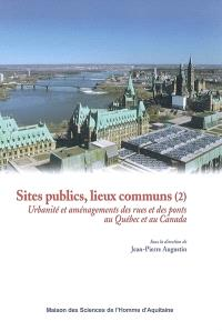 Sites publics, lieux communs. Volume 2, Urbanité et aménagements des rues et des ponts au Québec et au Canada
