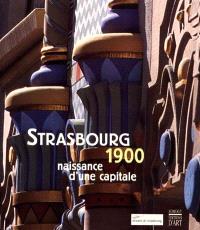 Strasbourg 1900 : naissance d'une capitale