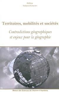 Territoires, mobilités et sociétés : contradictions géographiques et enjeux pour la géographie
