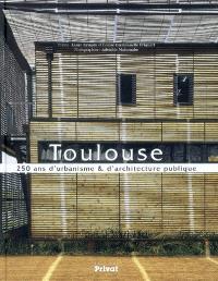 Toulouse : 250 ans d'urbanisme & d'architecture publique