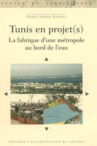 Tunis en projet(s) : la fabrique d'une métropole au bord de l'eau