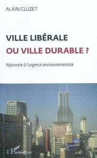 Ville libérale ou ville durable ? : répondre à l'urgence environnementale