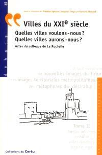 Villes du XXIe siècle : quelles villes voulons-nous ? quelles villes aurons-nous ? = actes du colloque de La Rochelle. Volume 2, Formes urbaines, mobilité, villes durables, gouvernance