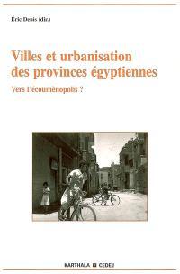 Villes et urbanisation des provinces égyptiennes : vers l'écoumènopolis ?
