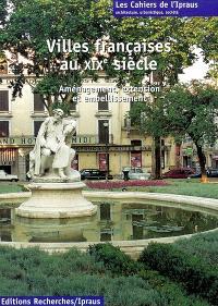 Villes françaises au XIXe siècle : aménagement, extension et embellissement