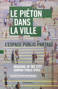Le piéton dans la ville : l'espace public partagé = Walking in the city : sharing public space