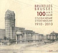 100 ans d'urbanisme à Bruxelles : 1910-2010 : une capitale en quête d'identité = 100 jaar stedenbouw in Brussel : 1910-2010 : een hoofdstad op zoek naar een identiteit