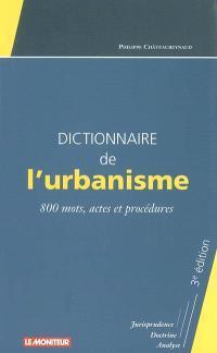 Dictionnaire de l'urbanisme : 800 mots, actes et procédures