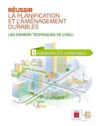 Réussir la planification et l'aménagement durables : les cahiers techniques de l'AEU2. Volume 1, Ambiances urbaines