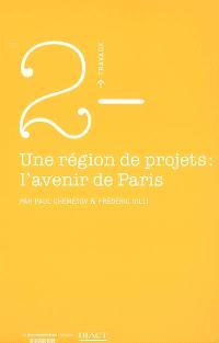 Une région de projets, l'avenir de Paris : un espace central recomposé, enjeu d'un pari métropolitain