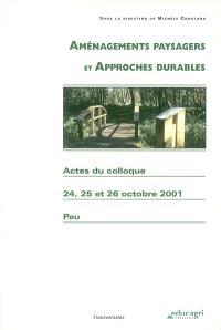 Aménagements paysagers et approches durables : actes du colloque des 24, 25 et 26 octobre 2001, palais Beaumont, LEGTA de Pau-Montardon
