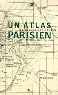 Atlas parisien : le dessus des cartes : exposition au Pavillon de l'Arsenal, du 29 juin au 3 octobre 1999