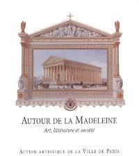 Autour de la Madeleine : art, littérature et société