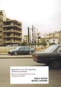 Beyrouth est une ville magnifique : tableaux synoptiques = Beirut ist eine wunderbare Stadt : Synoptische Bilder