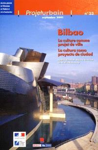 Bilbao : la culture comme projet de ville = Bilbao : la cultura como proyecto de ciudad