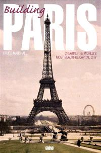 Building Paris : creating the world's most beautiful capital city