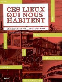 Ces lieux qui nous habitent : une histoire originale de l'urbanisme