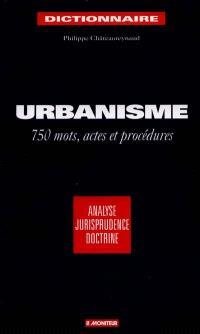 Dictionnaire de l'urbanisme : 750 mots, actes et procédures : analyse, jurisprudence, doctrine