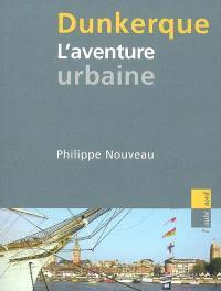Dunkerque : l'aventure urbaine