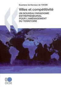Examens territoriaux de l'OCDE : villes et compétitivité : un nouveau paradigme entrepreneurial pour l'aménagement du territoire