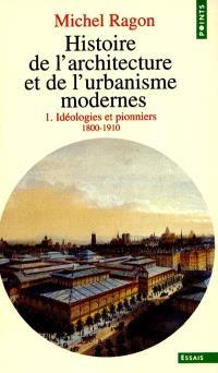 Histoire de l'architecture et de l'urbanisme modernes. Volume 1, Idéologies et pionniers : 1800-1910