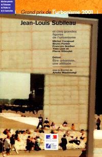 Jean-Louis Subileau, grand prix de l'urbanisme 2001 : et cinq grandes figures de l'urbanisme (Michel Corajoud, Bruno Fortier, François Grether, Yves Lion et Pierre Riboulet