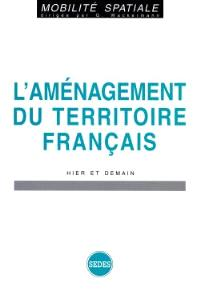 L'aménagement du territoire français hier et demain