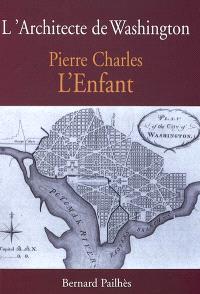 L'architecte de Washington : mémoires de William Digges, pour servir l'histoire de la vie de Pierre Charles L'Enfant