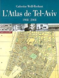 L'atlas de Tel-Aviv : 1908-2008