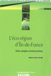 L'éco-région d'Ile-de-France : une utopie constructive : réflexion prospective