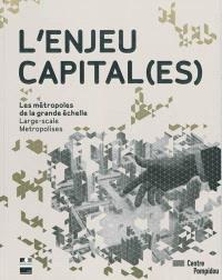 L'enjeu capital(es) : les métropoles de la grande échelle