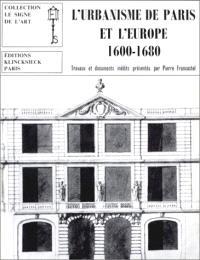 L'Urbanisme de Paris et l'Europe (1600-1680) : Travaux et documents inédits