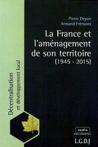 La France et l'aménagement de son territoire : 1945-2015