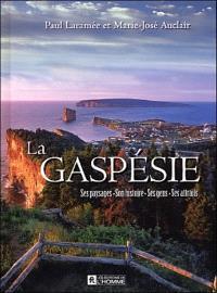 La Gaspésie  : ses paysages, son histoire, ses gens, ses attraits