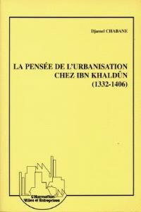 La pensée de l'urbanisation chez Ibn Khaldûn (1332-1406)