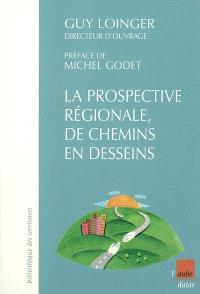 La prospective régionale, de chemins en desseins : neuf études de cas en France et en Europe